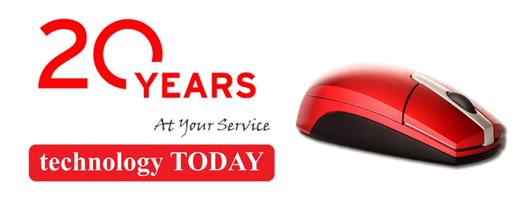 technology TODAY Celebrating 20 years of service to you